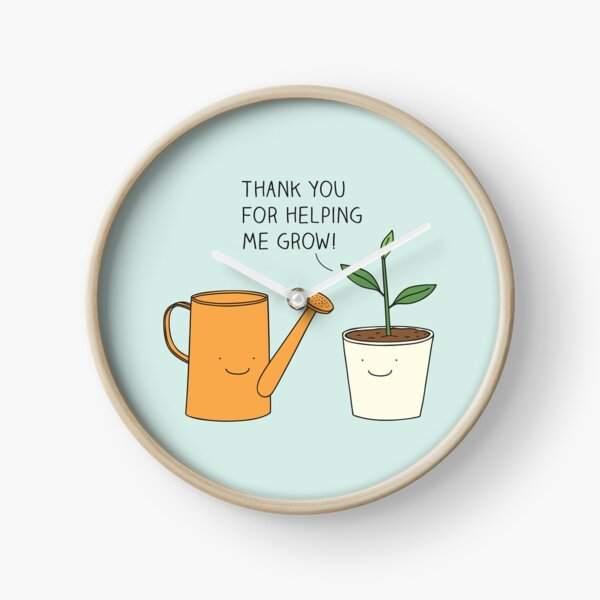 Thank you for helping me grow! Clock