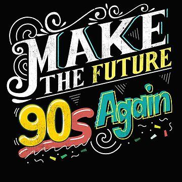 Make the Future 90s again by Diardo