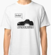 Hello... I am your photographer Classic T-Shirt