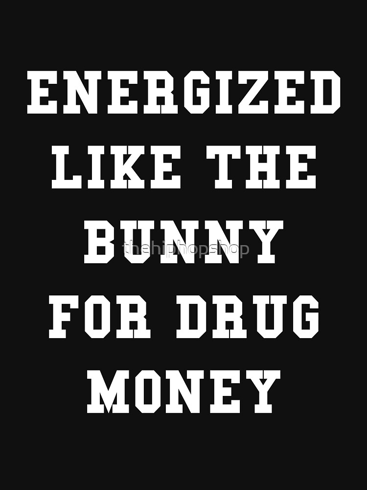 Energized like the bunny for drug money by thehiphopshop