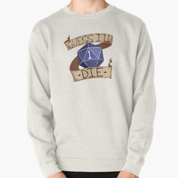 Guess I'll Die Pullover Sweatshirt