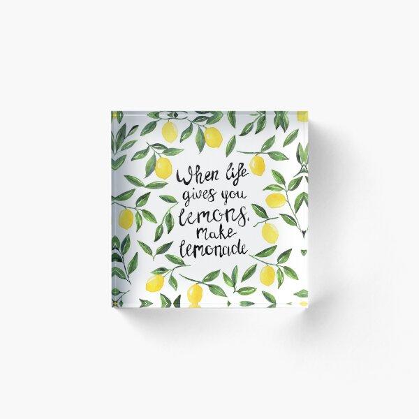 When life gives you lemons, make lemonade! Acrylic Block