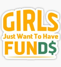 Girls Just Want To Have Funds Sticker