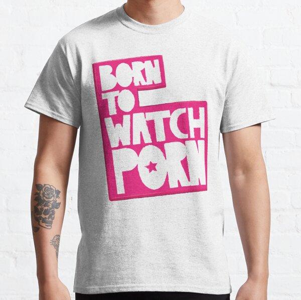 Nacido para ver porno Camiseta clásica