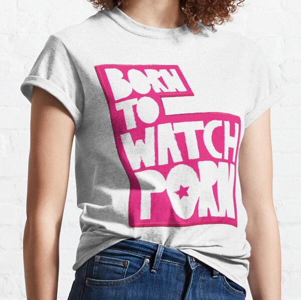 Born To Watch Porn Classic T-Shirt