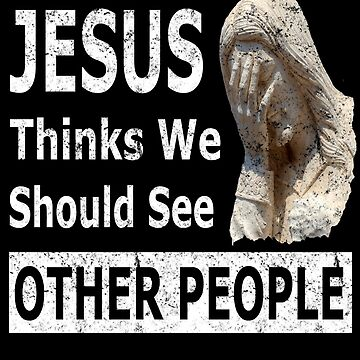 Jesus thinks we should see other people design weathered by Spooner427