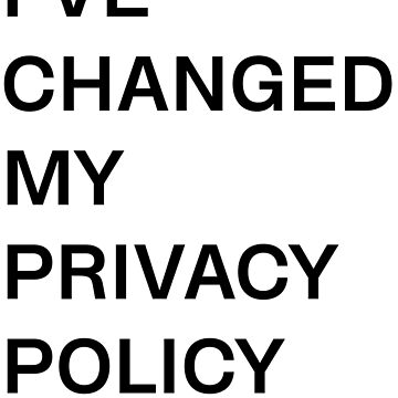 Funny I've Changed My GDPR Dating Privacy Policy T-Shirt by christianadams
