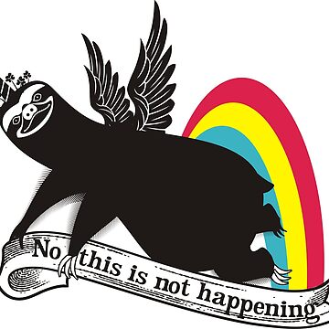 Funny sloth unicorn angel rainbow not happening by BigMRanch