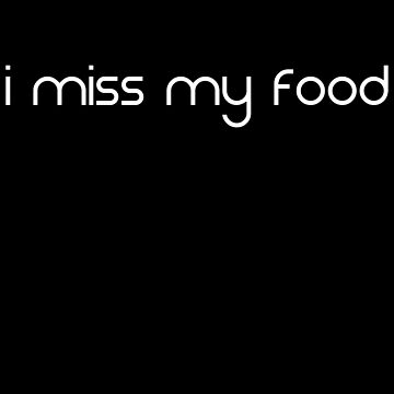 I Miss My Food Hungry Man Woman T Shirt by Corauction