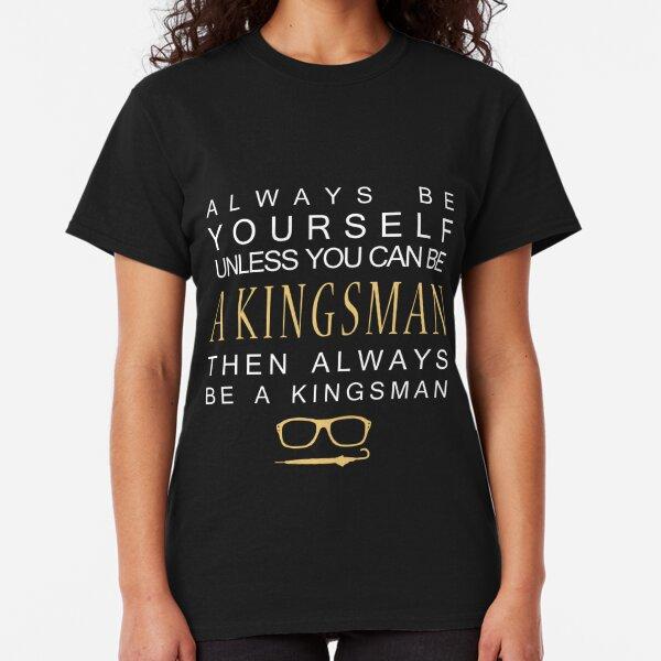 Be a Kingsman. Classic T-Shirt