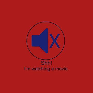 Shh I'm Watching a Movie by ATJones