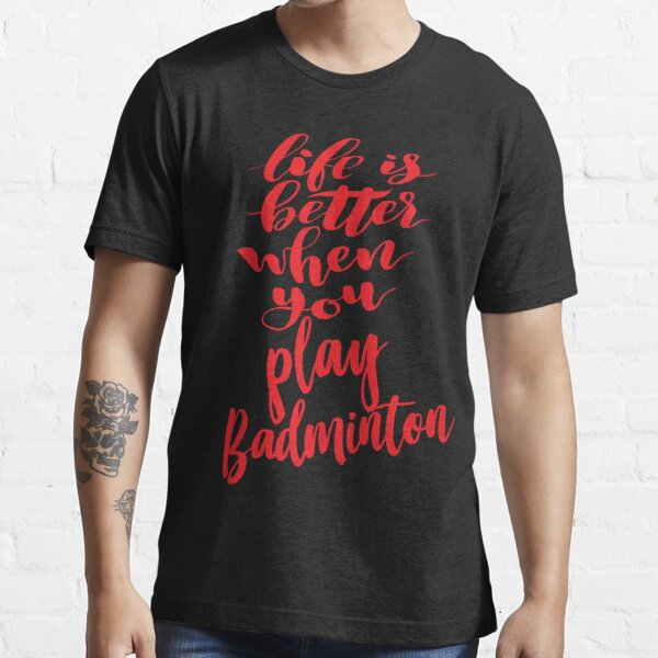 Life Is Better When You Play Badminton Essential T-Shirt