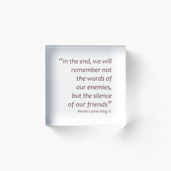 In the end we will remember... (Amazing Sayings) Acrylic Block