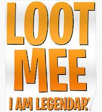 Loot me i am legendary Poster