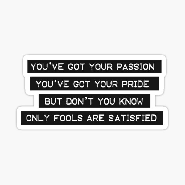 Don't You Know Only Fools Are Satisfied - Billy Joel - Vienna Sticker