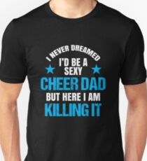 I Never Dreamed I'd be a Sexy Cheer Dad But Here I Am Killing It Unisex T-Shirt