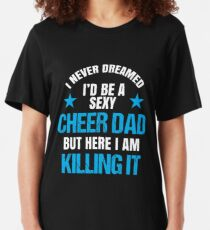 I Never Dreamed I'd be a Sexy Cheer Dad But Here I Am Killing It Slim Fit T-Shirt
