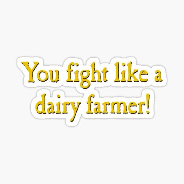 You Fight Like A Dairy Farmer Sticker