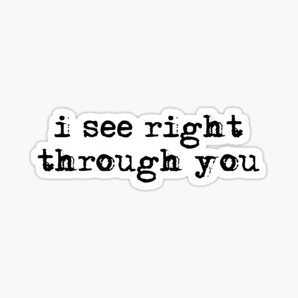 right through you Sticker