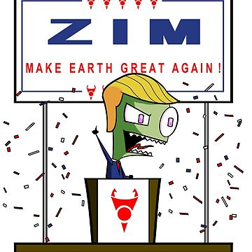 Zim - Make Earth Great Again! by sswoodruff89