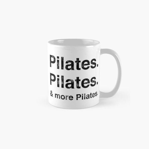 Pilates. Pilates. & more Pilates. Classic Mug