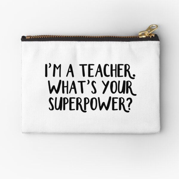 I'm a teacher. What's your superpower? Zipper Pouch