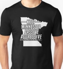 Keep Minnesota Passive Aggressive Whatever You Think T-Shirt Unisex T-Shirt