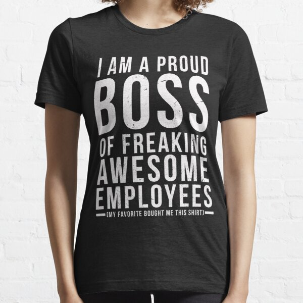 I Am A Proud Boss Of Freaking Awesome Employees Funny Workplace Foreman Employee Gift T-Shirt Essential T-Shirt
