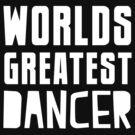 WORLDS GREATEST DANCER by jazzydevil