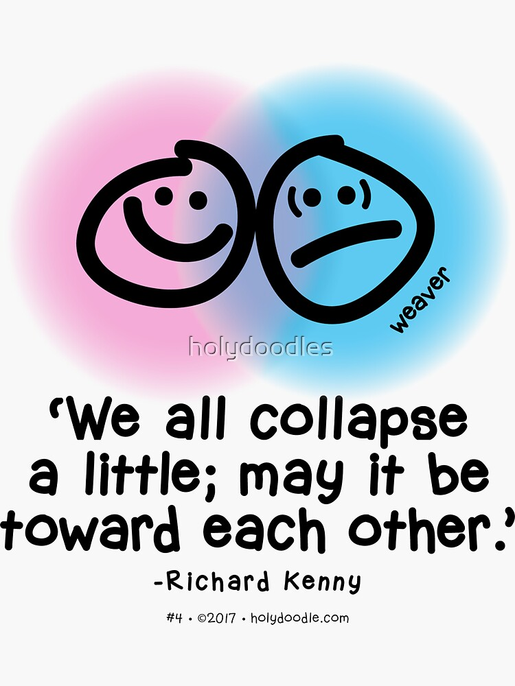 """We all collapse a little; may it be toward each other."" - Richard Kenny by holydoodles"
