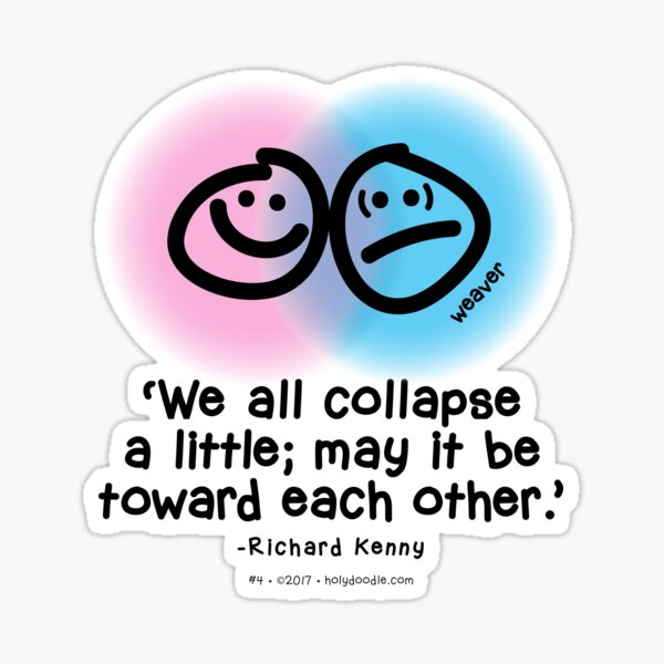 """""""We all collapse a little; may it be toward each other."""" - Richard Kenny Sticker"""
