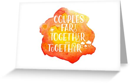 Couples that fart together stay together... by Laura-Lise Wong
