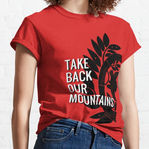 Take Back Our Mountains Classic T-Shirt