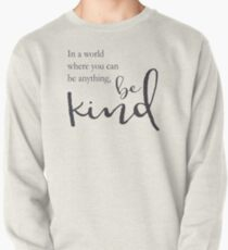 In a world where you can be anything, be kind Pullover