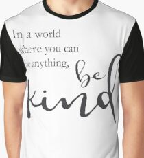 In a world where you can be anything, be kind Graphic T-Shirt