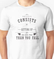 Success Consists of Getting Up Just One More Time Than You Fall Unisex T-Shirt