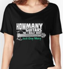 How Many Guitars Do I Really Need? Just One More Women's Relaxed Fit T-Shirt