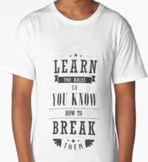Learn The Rules So You Know How To Break Them Long T-Shirt