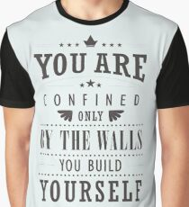 You Are Confined Only By The Walls, You Build Yourself Graphic T-Shirt