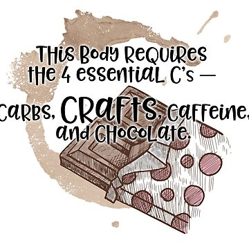 The 4 Essential Cs - Carbs, Crafts, Caffeine and Chocolate - Humorous Shirts - Crafty Dilemmas by Traci V by traciv
