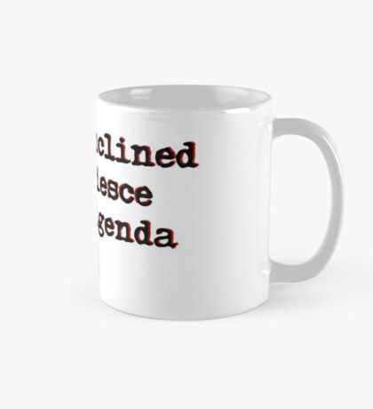 I am Disinclined to Acquiesce to your Agenda Mug