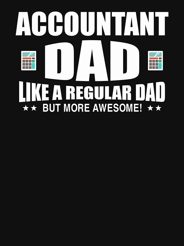 Accountant T-Shirt For Father's Day. Gift Ideas For Dad. by phungngocquynh
