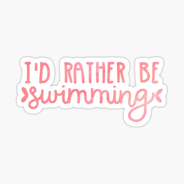 I'd Rather Be Swimming (pink) Sticker