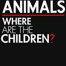 Du bist die Tiere, wo sind die Kinder? von BootsBoots