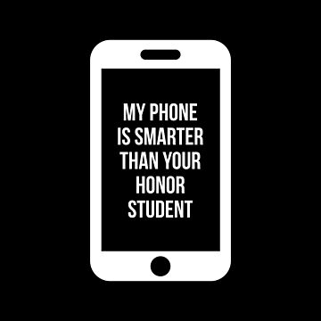 My Phone Is Smarter Than Your Honor Student by TrueTexanTees