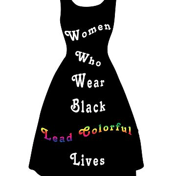 Women Who Wear Black Lead Colorful Lives by admurphyphotos