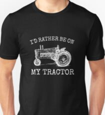 I'd rather be on my tractor Unisex T-Shirt
