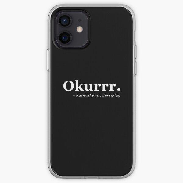 Okurrr. - Kardashians, Todos los días - Centrado Funda blanda para iPhone