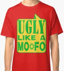 UGLY MOFO Classic T-Shirt