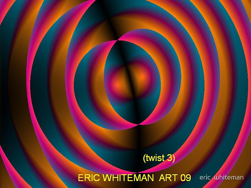( TWIST 3 ) ERIC WHITEMAN  by eric  whiteman